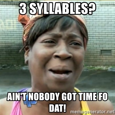 Ain't Nobody got time fo that - 3 Syllables? Ain't nobody got time fo dat!
