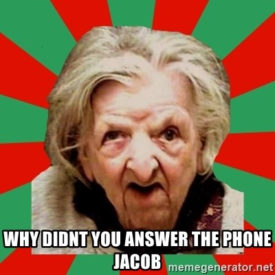 Crazy Old Lady -  why didnt you answer the phone jacob