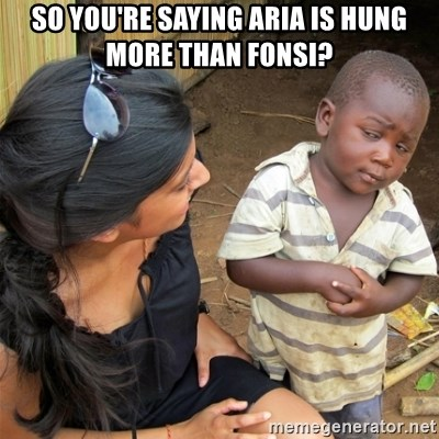 So You're Telling me - So you're SAying aria is hung more than Fonsi?