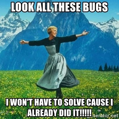 Look at All the Fucks I Give - LOOK ALL THESE BUGS I WON'T HAVE TO SOLVE CAUSE I ALREADY DID IT!!!!!