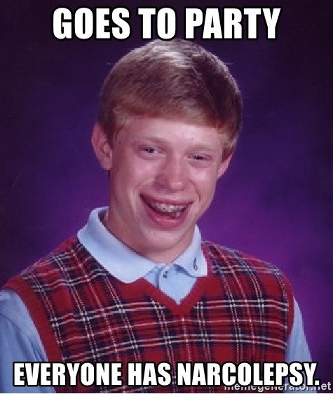 Bad Luck Brian - goes to party everyone has Narcolepsy.
