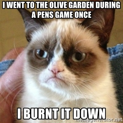 Grumpy Cat  - i went to the olive garden during a pens game once i burnt it down