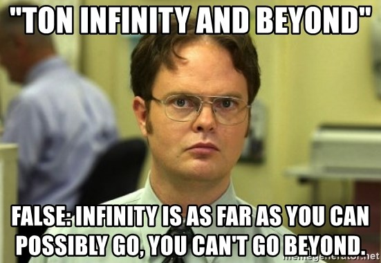 """Dwight Meme - """"ton infinity and beyond"""" false: infinity is as far as you can possibly go, you can't go beyond."""