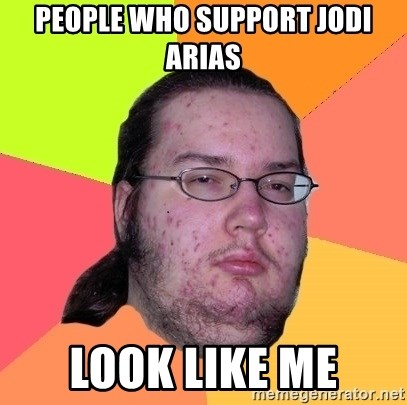 Butthurt Dweller - People who support Jodi arias Look like me