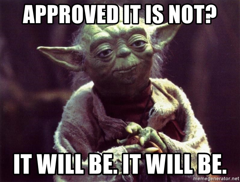 Yoda - approved it is not? it will be. it will be.