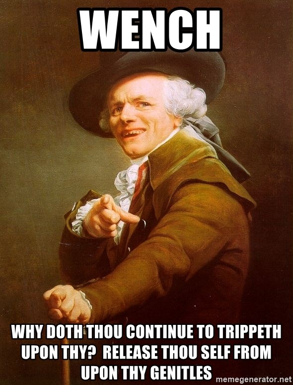 Joseph Ducreux -  wench why doth thou continue to trippeth upon thy?  release thou self from upon thy genitles