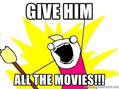 X ALL THE THINGS - GIVE HIM ALL THE MOVIES!!!