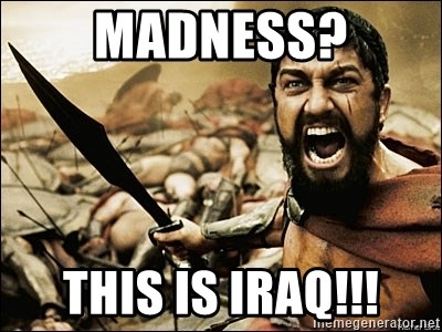 This Is Sparta Meme - MADNESS? THIS IS IRAQ!!!