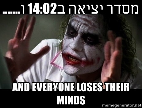 joker mind loss - מסדר יציאה ב14:02 ו....... and everyone loses their minds