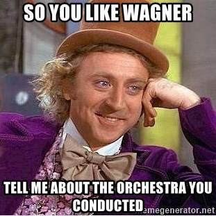 Willy Wonka - So you like Wagner Tell me about the orchestra you conducted