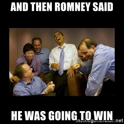 obama laughing  - AND THEN ROMNEY SAID HE WAS GOING TO WIN