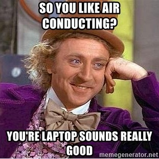 Willy Wonka - So You like air conducting? You'Re laptop sounds really good