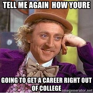 Willy Wonka - tell me again  how youre  going to get a career right out of college