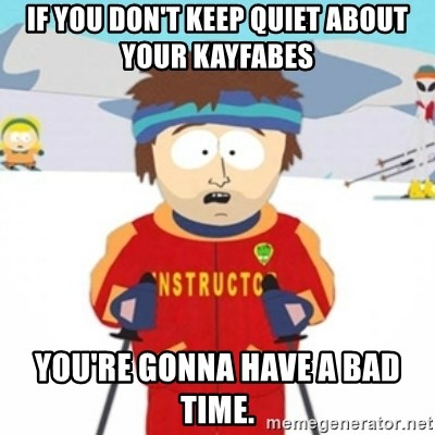 Bad time ski instructor 1 - If you don't keep quiet about your kayfabes you're gonna have a bad time.