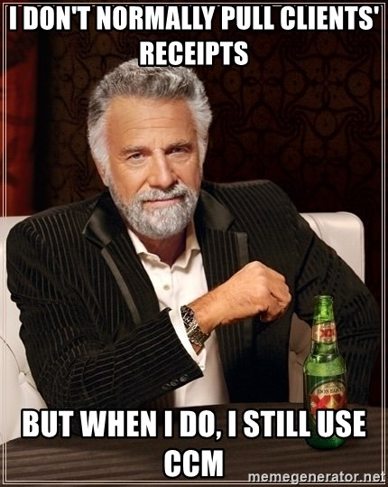 Dos Equis Guy gives advice - i don't normally pull clients' receipts but when i do, i still use ccm