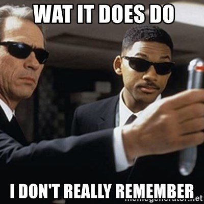 men in black -  WAT IT DOES DO I DON'T REALLY REMEMBER