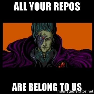 All your base are belong to us - ALL YOUR REPOS ARE BELONG TO US