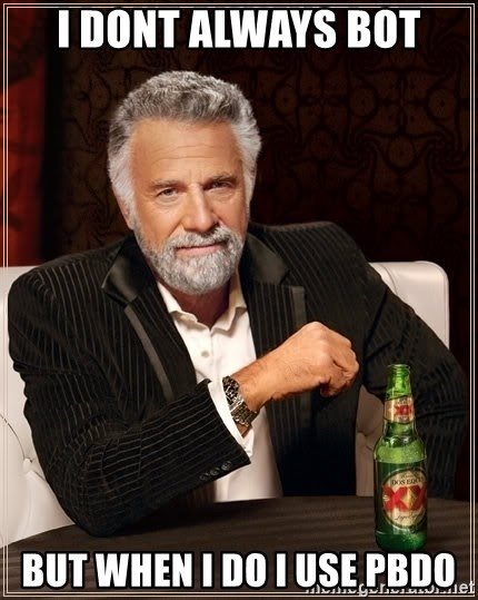 The Most Interesting Man In The World - i dont always bot but when i do i use pbdo