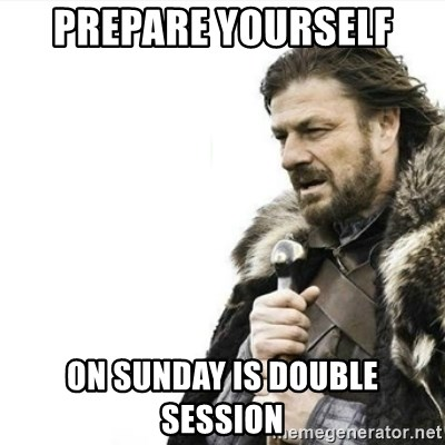 Prepare yourself - prepare yourself  on sunday is double session