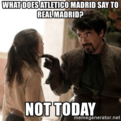Not today arya - What does Atletico Madrid say to Real MAdrid? Not today