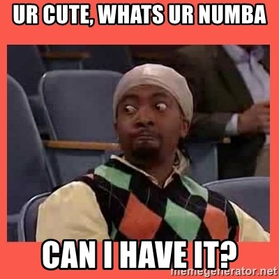 Can I have your number? - Ur cute, whats ur numba can i have it?
