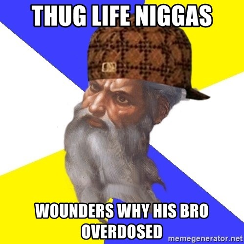 Scumbag God - THUG LIFE NIGGAS WOUNDERS WHY HIS BRO OVERDOSED