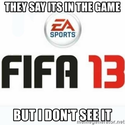 FIFA 13 - THEY SAY ITS IN THE GAME BUT I DON'T SEE IT