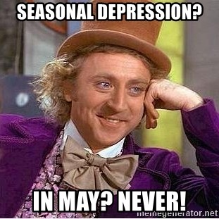 Willy Wonka - seasonal depression?  in may? never!
