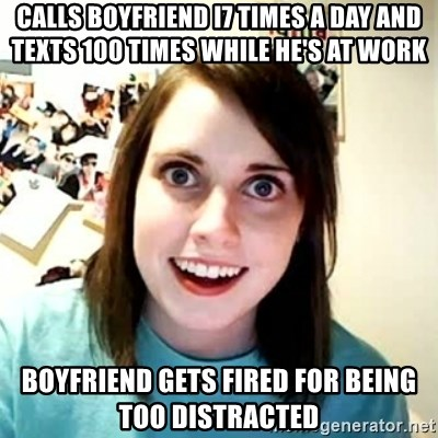 Overly Attached Girlfriend 2 - CALLS BOYFRIEND I7 TIMES A DAY AND TEXTS 100 TIMES WHILE HE'S AT WORK BOYFRIEND GETS FIRED FOR BEING TOO DISTRACTED