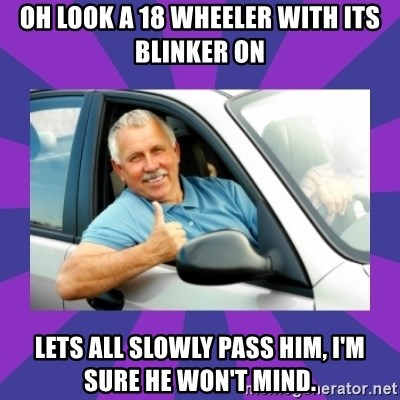 Perfect Driver - OH LOOK A 18 WHEELER WITH ITS BLINKER ON LETS ALL SLOWLY PASS HIM, I'M SURE HE WON'T MIND.