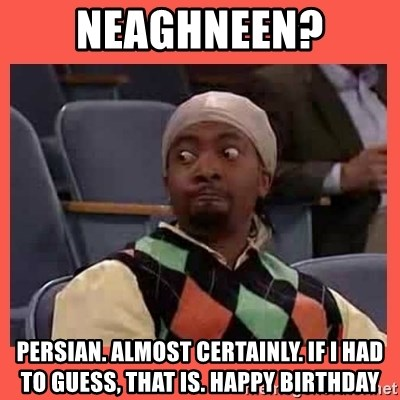 Can I have your number? - NeaghneEn? persian. almost certainly. if i had to guess, that is. happy birthday