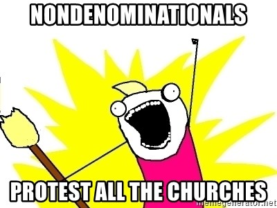 X ALL THE THINGS - Nondenominationals protest all the churches