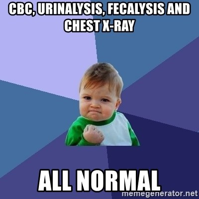 Success Kid - CBC, Urinalysis, fecalysis and chest x-ray All normal