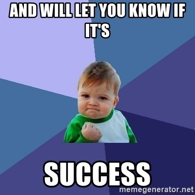 Success Kid - and will let you know if it's  success