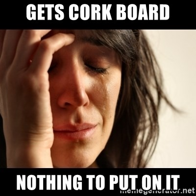 crying girl sad - gets cork board nothing to put on it