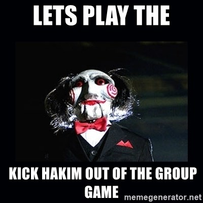 saw jigsaw meme - Lets play The  Kick hakim out of the group game