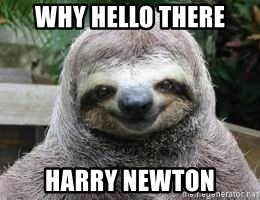 Sexual Sloth - Why hello there harry newton
