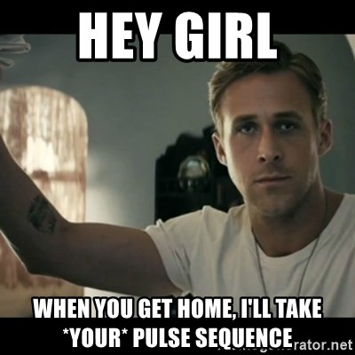 ryan gosling hey girl - HEY GIRL WHEN YOU GET HOME, I'll TAKE *YOUR* PULSE SEQUENCE