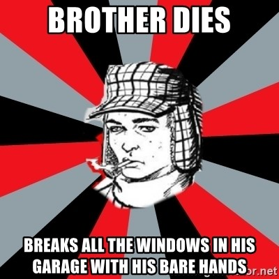 Holden Caulfield - brother dies breaks all the windows in his garage with his bare hands