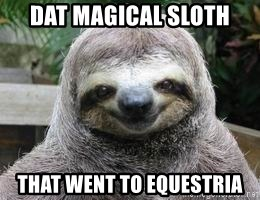 Sexual Sloth - dat Magical sloth That went to equestria