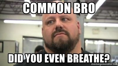 do you even lift - Common bro Did you even breathe?