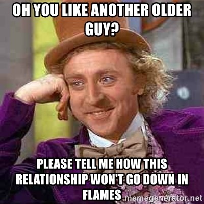 Charlie meme - OH YOU LIKE ANOTHER OLDER GUY? PLEASE TELL ME HOW THIS RELATIONSHIP WON'T GO DOWN IN FLAMES