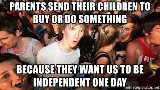 Sudden Realization Ralph - parents send their children to buy or Do something Because they want us to be independent one daY