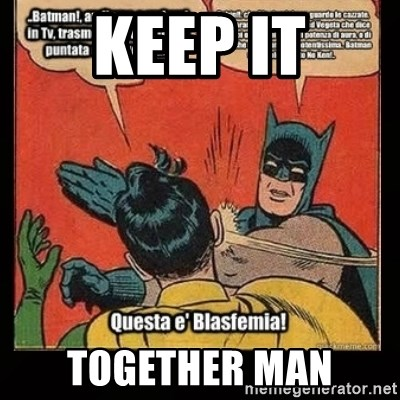 Batman Slap Robin Blasphemy - KEEP IT TOGETHER MAN
