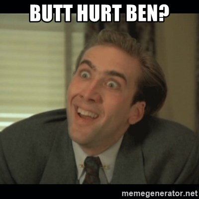 Nick Cage - BUTT HURT BEN?