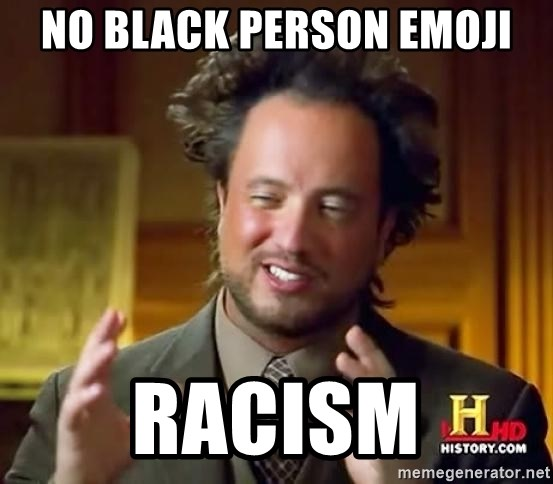 Ancient Aliens - No black person emoji Racism