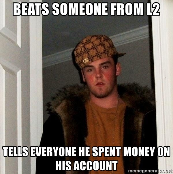 Scumbag Steve - Beats someone from L2 Tells everyone he spent money on his account