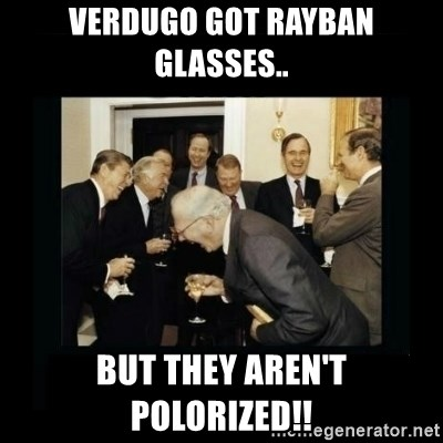 Rich Men Laughing - Verdugo Got Rayban Glasses.. But they aren't Polorized!!