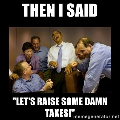 "obama laughing  - then i said ""Let's raise some damn taxes!"""