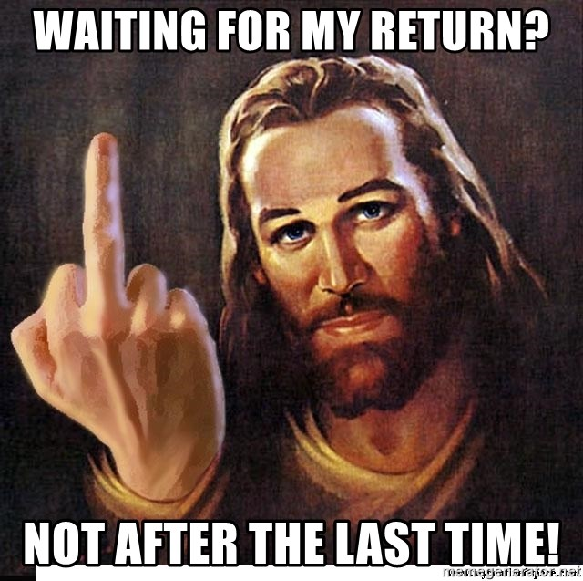 Jesus Ambassador To The Atheists - waiting for my return? not after the last TIME!